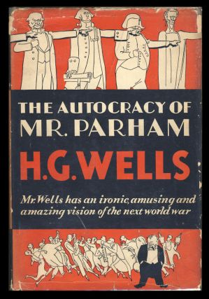 The Autocracy of Mr. Parham: His Remarkable Adventures in this Changing World. Herbert George Wells.