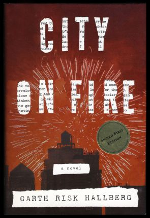 City on Fire. (Signed First Edition). Garth Risk Hallberg.