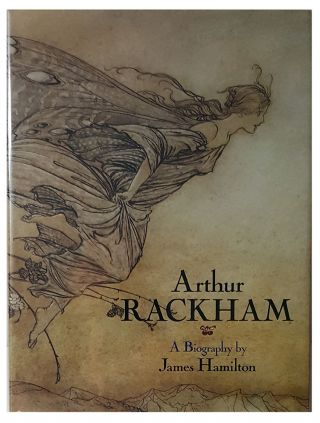 Arthur Rackham: A Biography by James Hilton. James Hamilton.