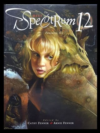 Spectrum 12: The Best in Contemporary Fantastic Art. Arnie Fenner, Cathy Fenner, eds
