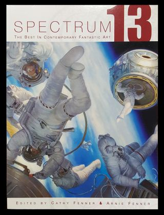 Spectrum 13: The Best in Contemporary Fantastic Art. Arnie Fenner, Cathy Fenner, eds