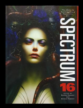 Spectrum 16: The Best in Contemporary Fantastic Art. Arnie Fenner, Cathy Fenner, eds