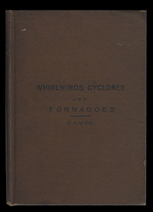 Whirlwinds, Cyclones and Tornadoes. William Morris Davis.