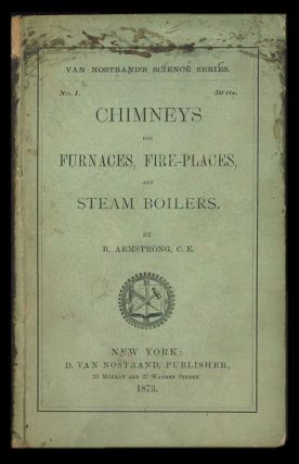 Chimneys for Furnaces, Fire-Places, and Steam Boilers. R. Armstrong