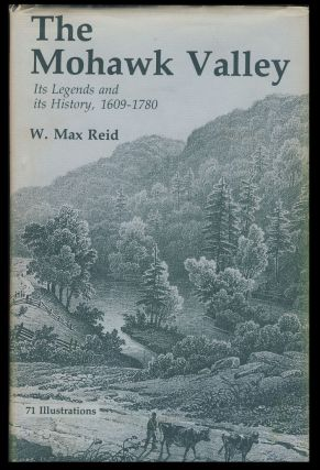 The Mohawk Valley, Its Legends and Its History. W. Max Reid