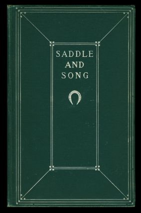Saddle and Song: A Collection of Verses Made at Warrenton, VA., During the Winter of 1904-1905....