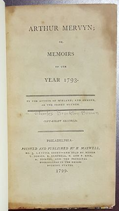 Arthur Mervyn; or, Memoirs of the Year 1793. By the Author of Wieland; and Ormond, or the Secret Witness.