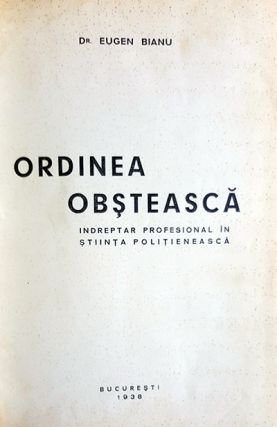 Ordinea obsteasca: indreptar profesional in stiinta politieneasca. (Signed and Inscribed Copy).