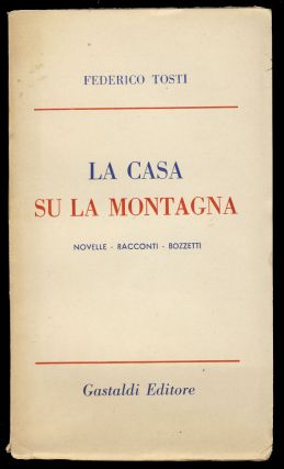 La casa sulla montagna: novelle - racconti - bozzetti. (Signed and Inscribed Copy. With Four Autograph Poems Signed).