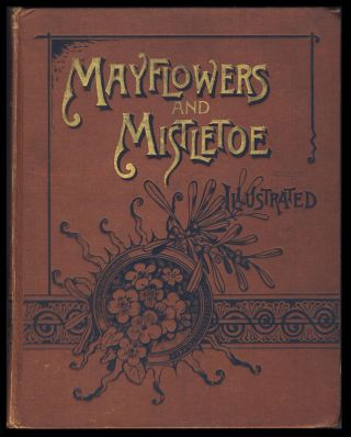 May Flowers and Mistletoe: Selections of Poetry and Prose for All Seasons. For Older Boys and...