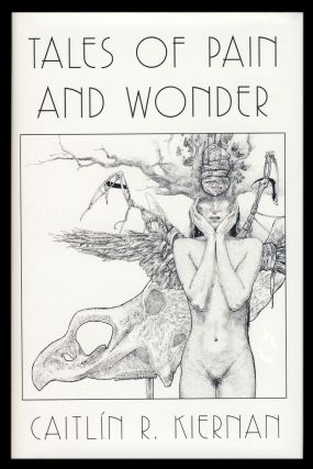 Tales of Pain and Wonder. (Deluxe Signed Numbered Edition). Caitlín R. Kiernan
