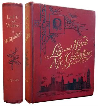 Life and Work of Mr. Gladstone. J. Castell Hopkins.