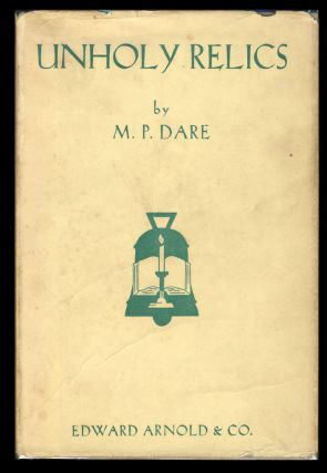Unholy Relics and Other Uncanny Tales. M. P. Dare