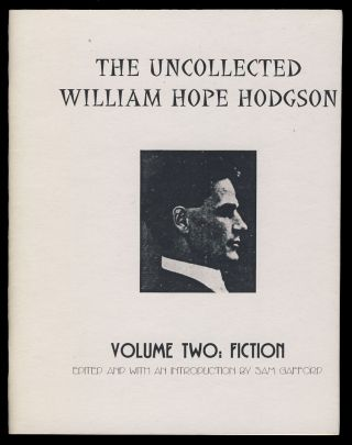 The Uncollected William Hope Hodgson Volume One: Non-Fiction. [with] The Uncollected William Hope Hodgson Volume Two: Fiction.