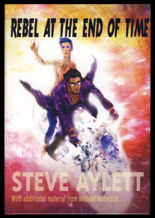 Rebel at the End of Time. (Signed Limited Edition). Steve Aylett