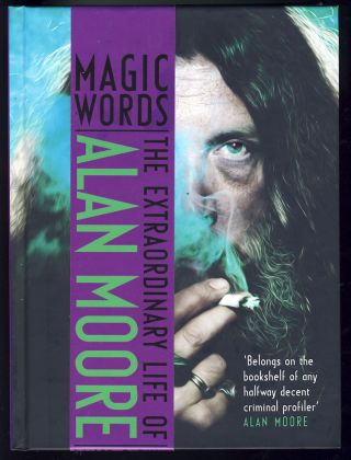 Magic Words: The Extraordinary Life of Alan Moore. Lance Parkin
