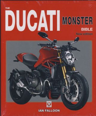 The Ducati Monster Bible. New, Updated and Revised Edition. Ian Falloon