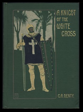 A Knight of the White Cross: A Tale of the Siege of Rhodes. George Alfred Henty
