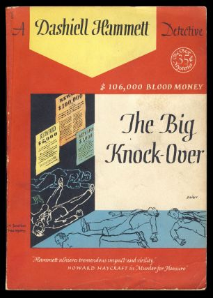 The Big Knock-Over. ($106,000 Blood Money). Dashiell Hammett