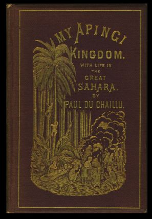 My Apingi Kingdom: with Life in the Great Sahara, and Sketches of the Chase of the Ostrich, Hyena, &c. Paul Du Chaillu.