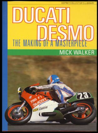 Ducati Desmo: The Making of a Masterpiece. Mick Walker.