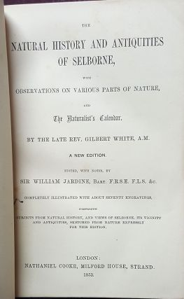 The Natural History and Antiquities of Selborne, with Observations on Various Parts of Nature, and the Naturalist's Calendar. Completely Illustrated with About Seventy Engravings, Comprising Subjects from Natural History, and Views of Selborne, Its Vicinity and Antiquities, Sketched from Nature Expressly for This Edition.