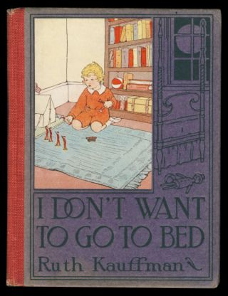 I Don't Want to Go to Bed! A Modern Ballad for Young Children. Ruth Kauffman
