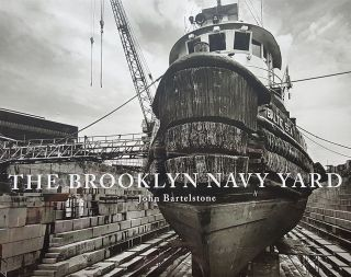 The Brooklyn Navy Yard. John Bartelstone