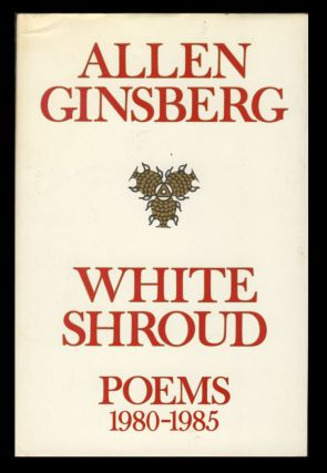 White Shroud. Poems, 1980-1985. Allen Ginsberg