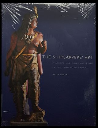 The Shipcarver's Art: Figureheads and Cigar-Store Indians in Nineteenth Century America. Ralph...