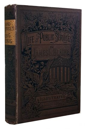 The Life and Public Services of James G. Blaine, with Incidents, Anecdotes, and Romantic Events...