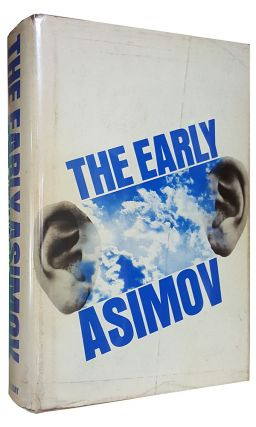 The Early Asimov, or, Eleven Years of Trying. (Signed Copy). Isaac Asimov