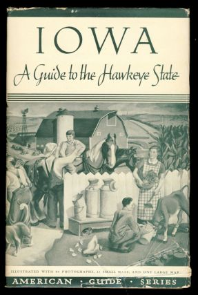 Iowa: A Guide to the Hawkeye State. Federal Writers' Project of the Works Progress Administration...