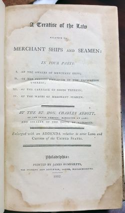 A Treatise of the Law Relative to Merchant Ships and Seamen: In Four Parts: I) Of the Owners of Merchant Ships; II) Of the Persons Employed in the Navigation Thereof; III) Of the Carriage of Goods Therein; IV) Of the Wages of the Merchant Seamen. Enlarged with an Addenda Relative to Some Laws and Customs of the United States.