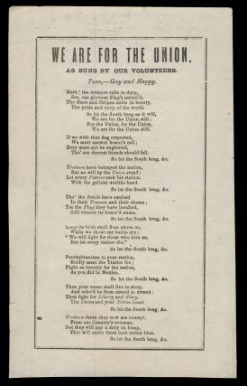We Are for the Union. As Sung by Our Volunteers. Broadside Ballads - American Civil War -...