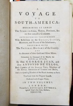 Voyage to South America: Describing at Large the Spanish Cities, Towns, Provinces, &c. on That Extensive Continent. Interspersed Throughout with Reflections on the Genius, Customs, Manners, and Trade of the Inhabitants; Together with the Natural History of the Country. And an Account of Their Gold and Silver Mines. Translated from the Original Spanish. Illustrated with Copper Plates. In Two Volumes.