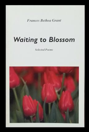 Waiting to Blossom: Selected Poems. Frances Bethea Grant