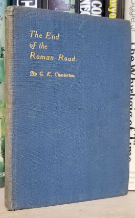 The End of the Roman Road: A Pageant of Wayfarers. Gilbert Keith Chesterton