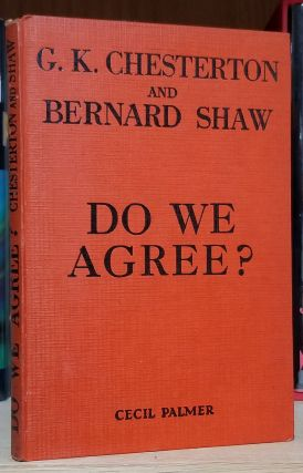 Do We Agree? A Debate Between G. K. Chesterton, and Bernard Shaw, with Hilaire Belloc in the...