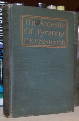 The Appetite of Tyranny. Including Letters to an Old Garibaldian. Gilbert Keith Chesterton