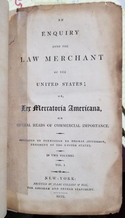 An Enquiry into the Law Merchant of the United States; or, Lex Mercatoria Americana, on Several Heads of Commercial Importance. Dedicated by Permission to Thomas Jefferson, President of the United States.