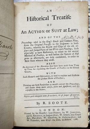 An Historical Treatise of an Action or Suit at Law; and of the Proceedings Used in the King's Bench and Common Pleas, from the Original Processes to the Judgments in Both Courts; Wherein the Reason and Usage of the Old, Obscure and Formal Parts of Our Writs and Pleadings, Such Especially as Have Reference, or Relate to the Ancient Method of Practice...