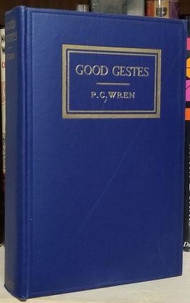 Good Gestes: Stories of Beau Geste, His Brothers, and Certain of Their Comrades in the French Foreign Legion.
