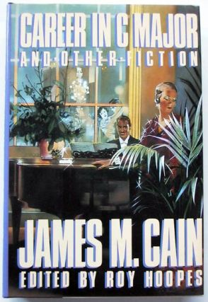 Career in C Major and Other Fiction. James M. Cain.