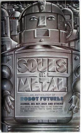 Souls in Metal An Antholoyg of Robot Futures. Mike Ashley, ed.