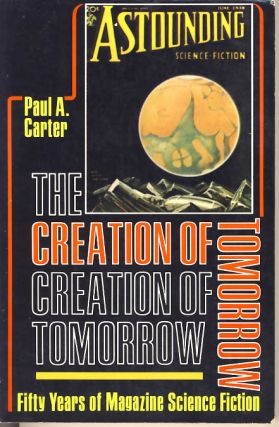 The Creation of Tomorrow Fifty Years of Magazine Science Fiction. Paul A. Carter.
