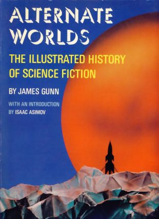 Alternate Worlds The Illustrated History of Science Fiction. James E. Gunn