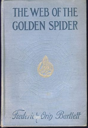 The Web of the Golden Spider. Frederick Orin Bartlett