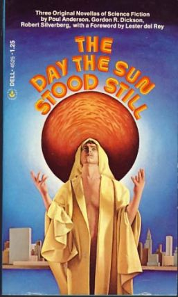 The Day the Sun Stood Still. Poul Anderson, Gordon R. Dickson, Robert Silverberg.