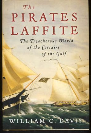 The Pirates Laffite: The Treacherous World of the Corsairs of the Gulf. William C. Davis.